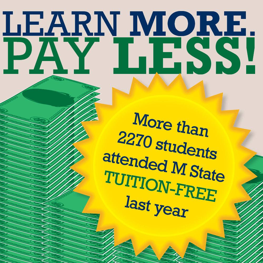 Scholarships and programs make attending M State even more affordable.